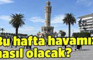 YENİ HAFTADA İZMİR'DE HAVALAR..