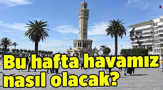 İZMİR'DE YENİ HAFTA YİNE SICAK!