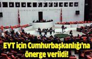 CUMHURBAŞKANLIĞINA, EYT ÖNERGELERİ VERİLDİ..
