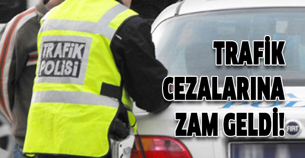 TRAFİK CEZALARINA YÜZDE 24 ZAM..