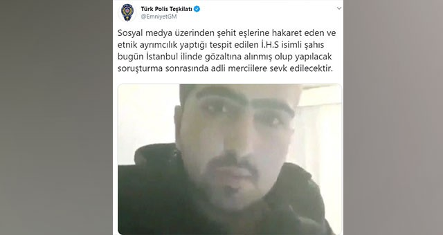 ŞEHİT EŞLERİNE HAKARET ETTİ, YAKALANDI!