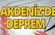 AKDENİZ'DE YİNE DEPREM!