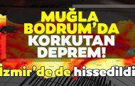 BODRUM'DA DEPREM!, İZMİR'DEN DE HİSSEDİLDİ..