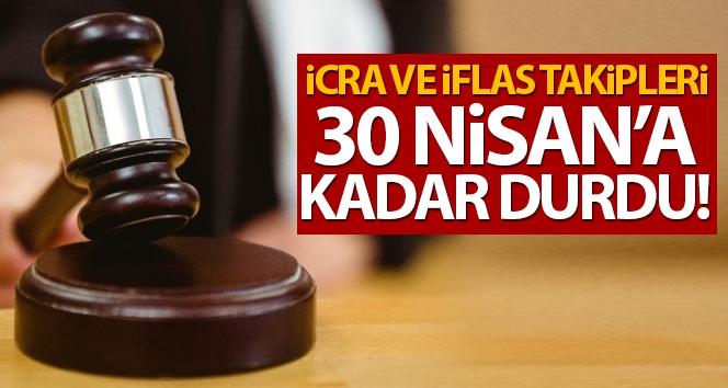İCRA VE İFLAS TAKİPLERİ 30 NİSANA KADAR DURDURULDU..