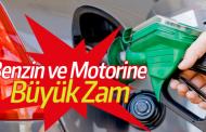 BENZİN VE MOTORİNE, KALLAVİ ZAM!