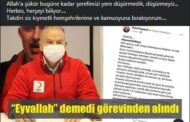 KABUL EDEMİYORUM DEDİ, GÖREVDEN ALINDI!..