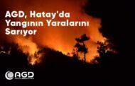 AGD, HATAY'DA YANGININ YARALARINI SARIYOR..